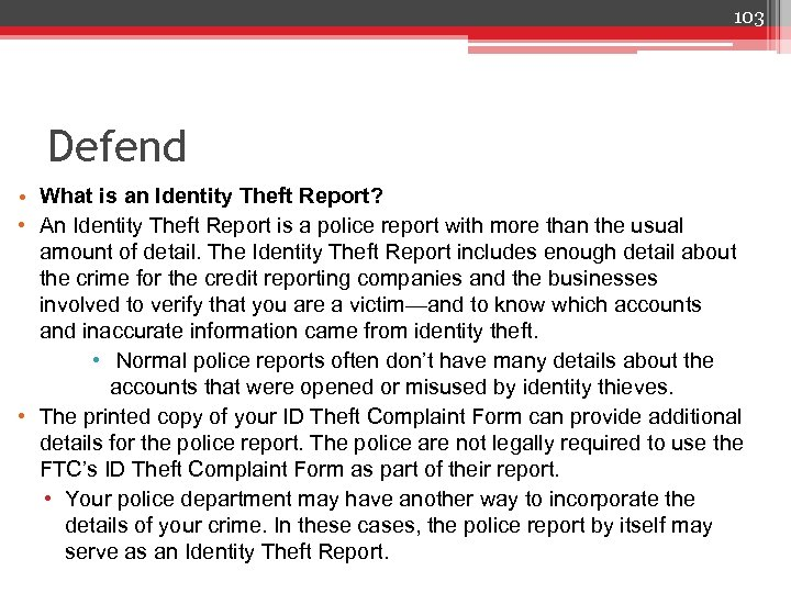 103 Defend • What is an Identity Theft Report? • An Identity Theft Report