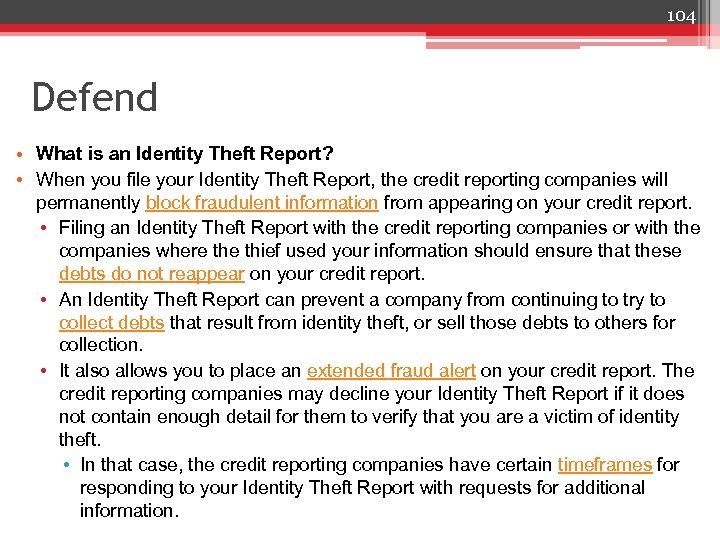 104 Defend • What is an Identity Theft Report? • When you file your
