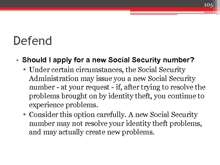 105 Defend • Should I apply for a new Social Security number? • Under