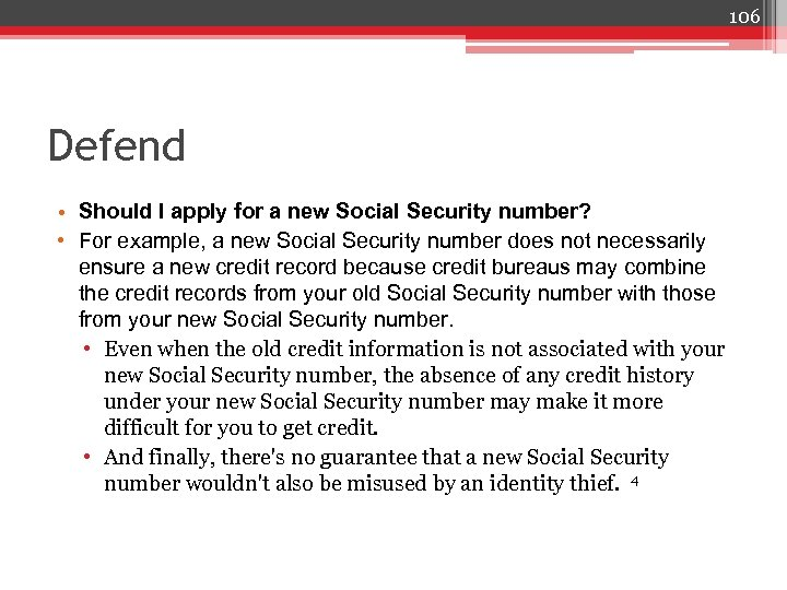 106 Defend • Should I apply for a new Social Security number? • For