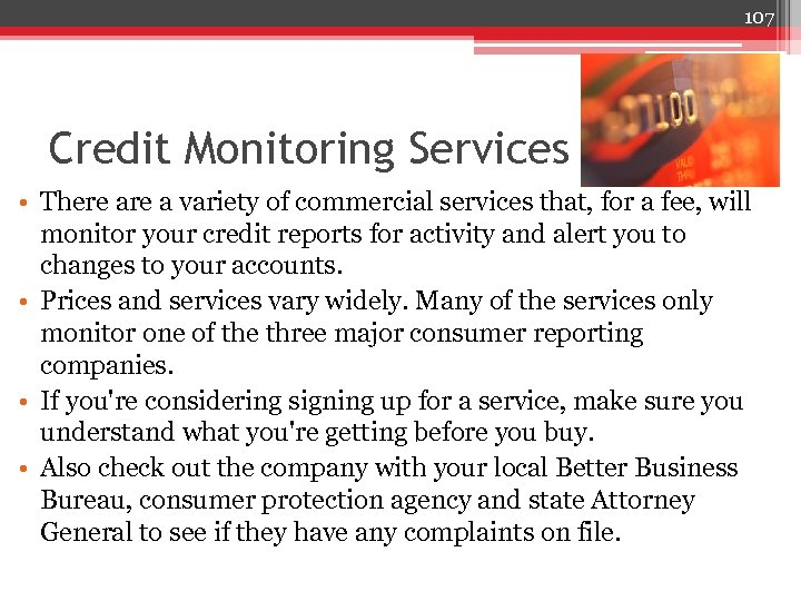 107 Credit Monitoring Services • There a variety of commercial services that, for a