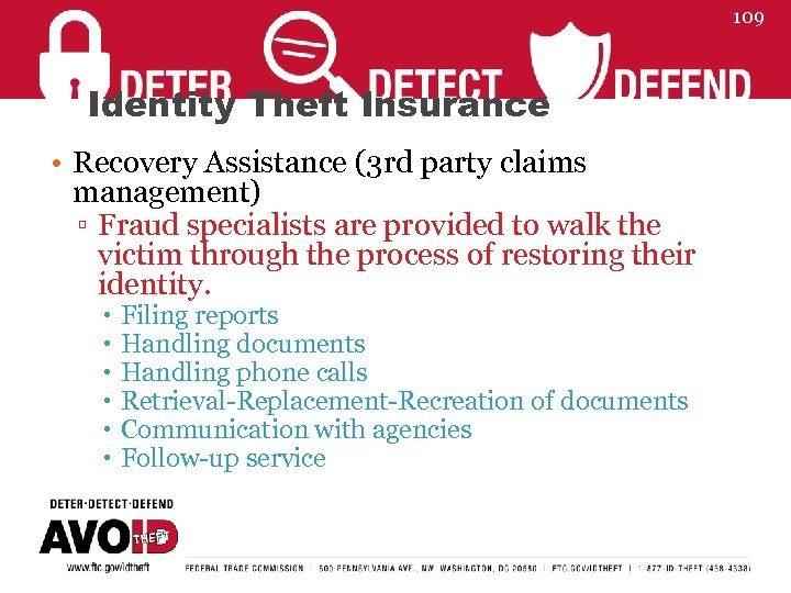 109 Identity Theft Insurance • Recovery Assistance (3 rd party claims management) ▫ Fraud
