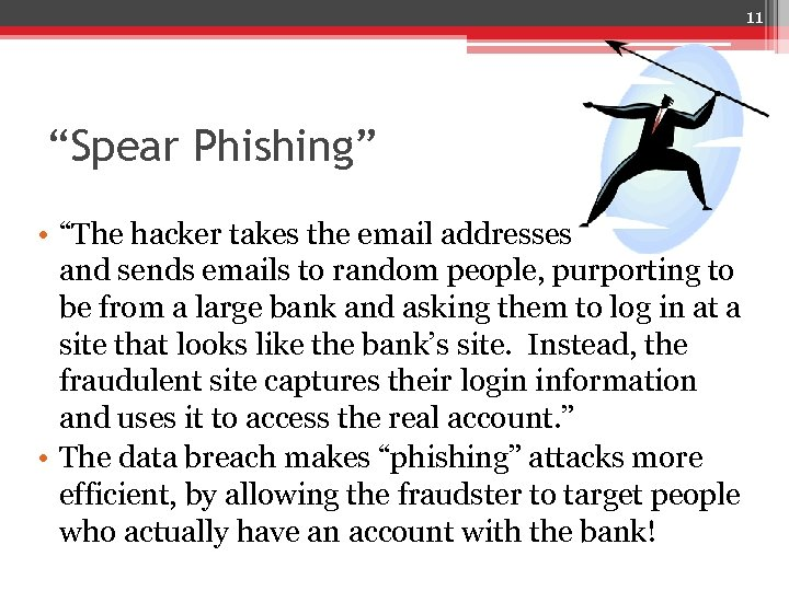 """11 """"Spear Phishing"""" • """"The hacker takes the email addresses and sends emails to"""