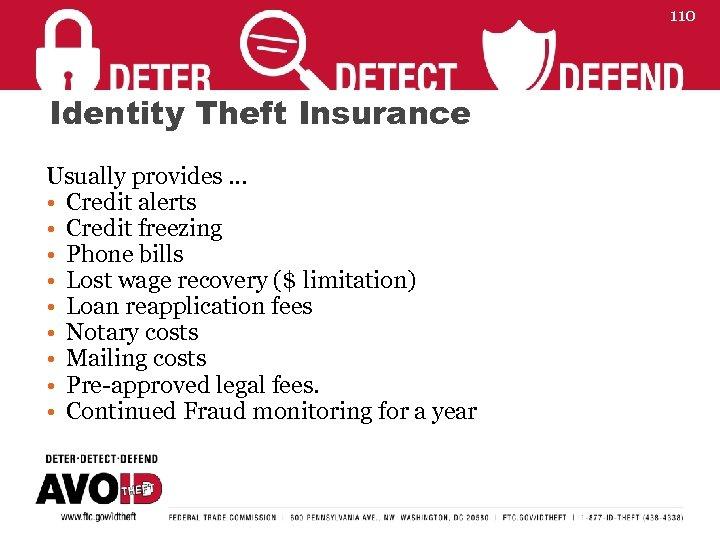 110 Identity Theft Insurance Usually provides … • Credit alerts • Credit freezing •