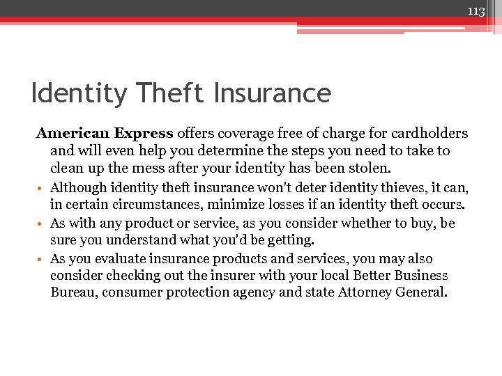 113 Identity Theft Insurance American Express offers coverage free of charge for cardholders and