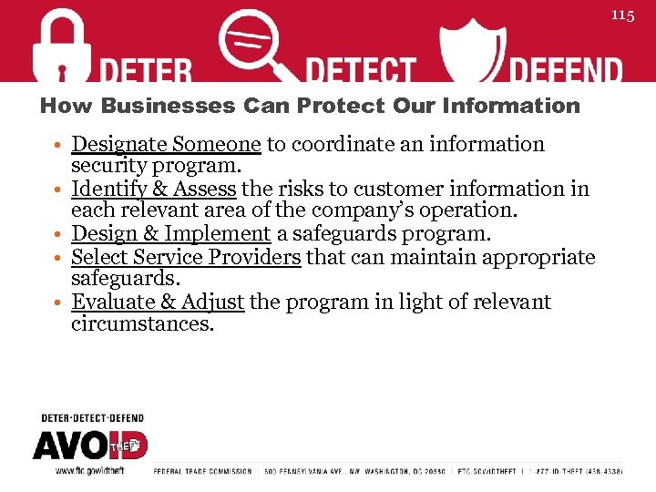 115 How Businesses Can Protect Our Information • Designate Someone to coordinate an information