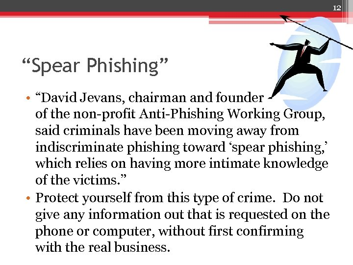 """12 """"Spear Phishing"""" • """"David Jevans, chairman and founder of the non-profit Anti-Phishing Working"""