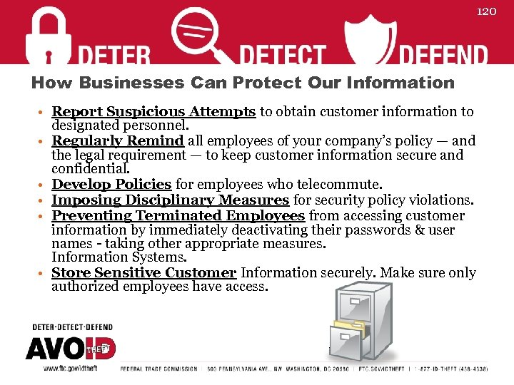 120 How Businesses Can Protect Our Information • Report Suspicious Attempts to obtain customer