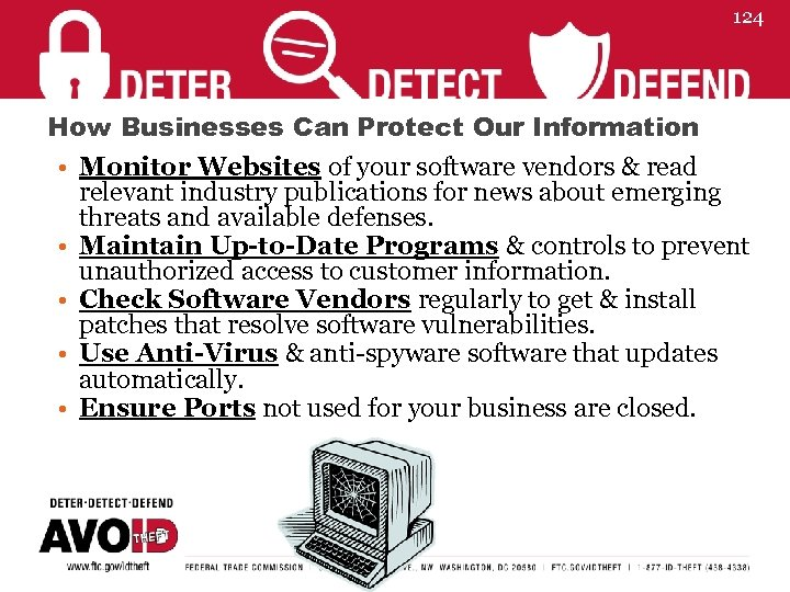 124 How Businesses Can Protect Our Information • Monitor Websites of your software vendors