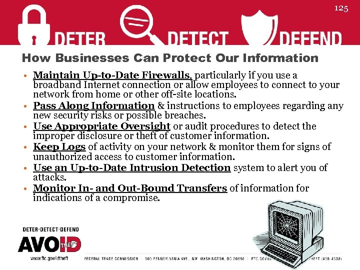 125 How Businesses Can Protect Our Information • Maintain Up-to-Date Firewalls, particularly if you