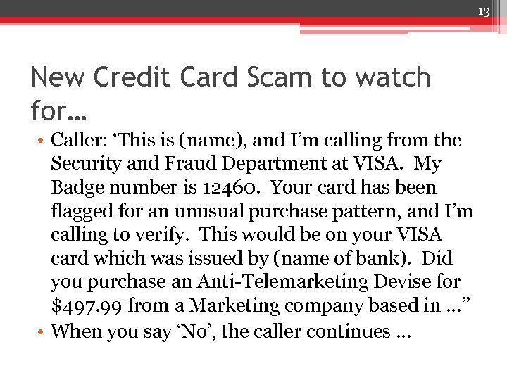 13 New Credit Card Scam to watch for… • Caller: 'This is (name), and