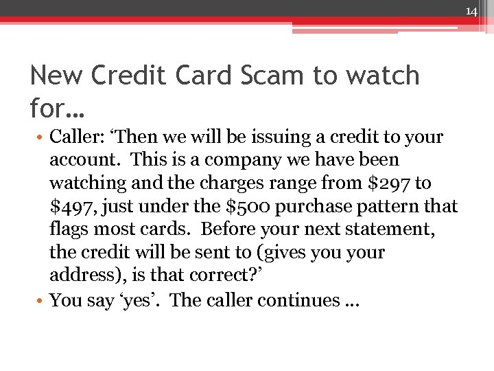 14 New Credit Card Scam to watch for… • Caller: 'Then we will be