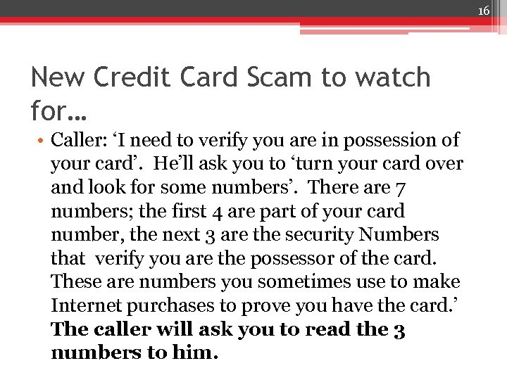 16 New Credit Card Scam to watch for… • Caller: 'I need to verify