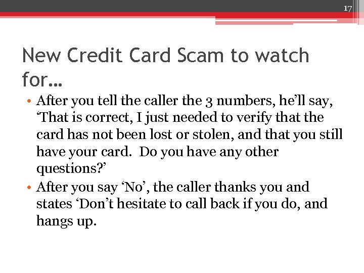 17 New Credit Card Scam to watch for… • After you tell the caller
