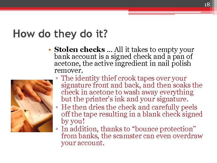 18 How do they do it? • Stolen checks … All it takes to