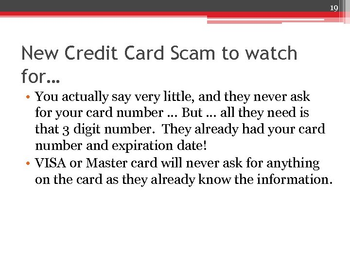 19 New Credit Card Scam to watch for… • You actually say very little,