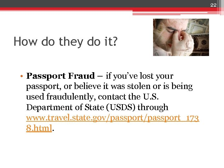 22 How do they do it? • Passport Fraud – if you've lost your