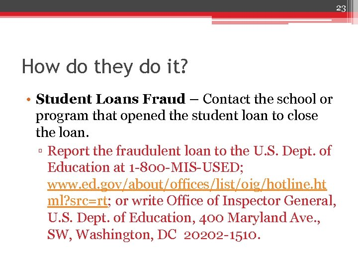 23 How do they do it? • Student Loans Fraud – Contact the school