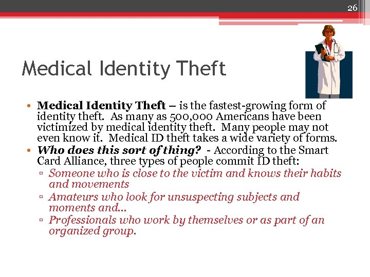 26 Medical Identity Theft • Medical Identity Theft – is the fastest-growing form of