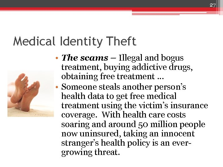 27 Medical Identity Theft • The scams – Illegal and bogus treatment, buying addictive