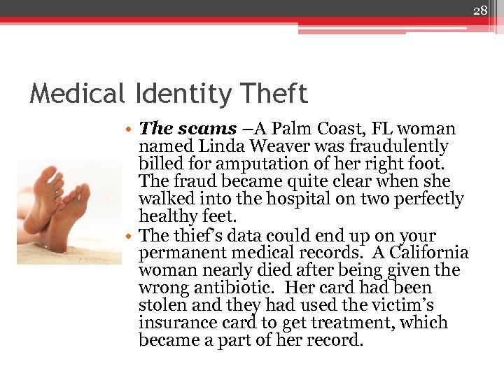 28 Medical Identity Theft • The scams –A Palm Coast, FL woman named Linda