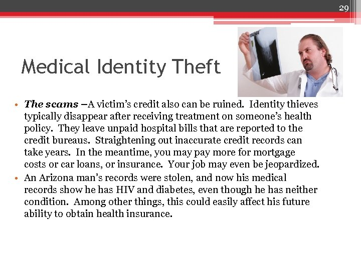 29 Medical Identity Theft • The scams –A victim's credit also can be ruined.