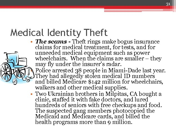 31 Medical Identity Theft • The scams - Theft rings make bogus insurance claims
