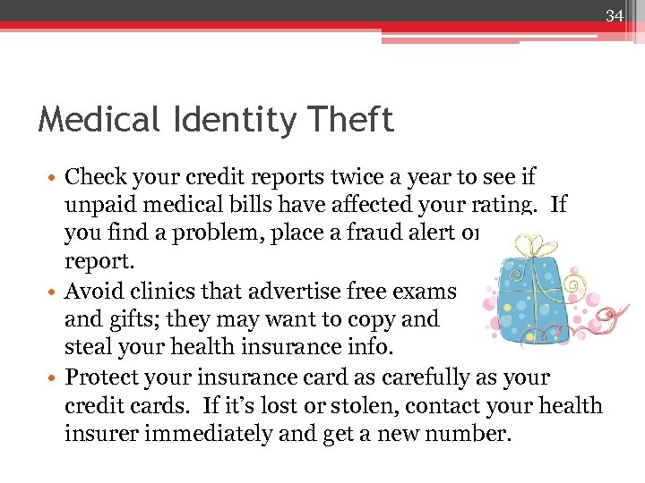 34 Medical Identity Theft • Check your credit reports twice a year to see