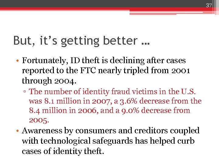 37 But, it's getting better … • Fortunately, ID theft is declining after cases