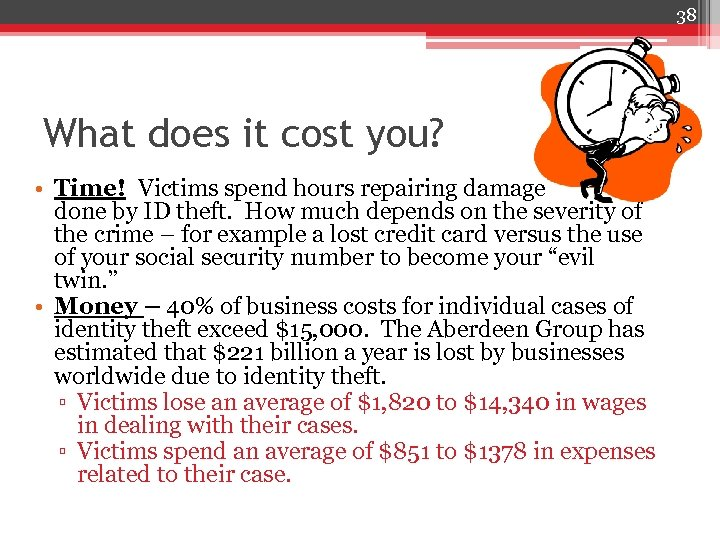 38 What does it cost you? • Time! Victims spend hours repairing damage done