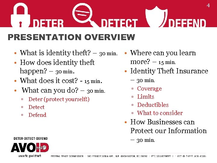 4 PRESENTATION OVERVIEW • What is identity theft? – 30 min. • Where can