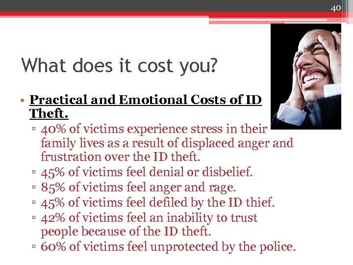 40 What does it cost you? • Practical and Emotional Costs of ID Theft.