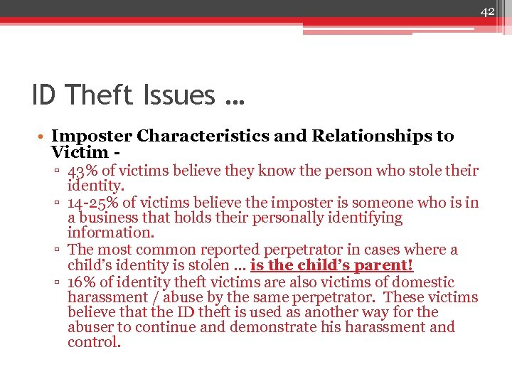 42 ID Theft Issues … • Imposter Characteristics and Relationships to Victim - ▫