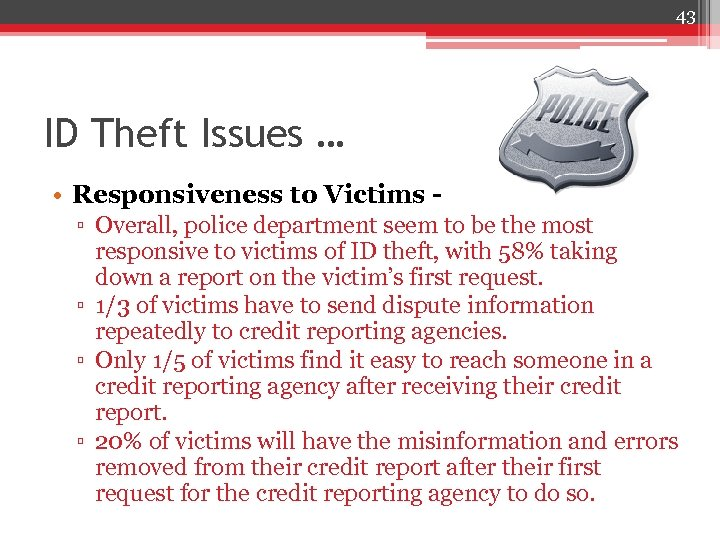 43 ID Theft Issues … • Responsiveness to Victims ▫ Overall, police department seem