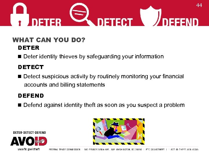 44 WHAT CAN YOU DO? DETER n Deter identity thieves by safeguarding your information