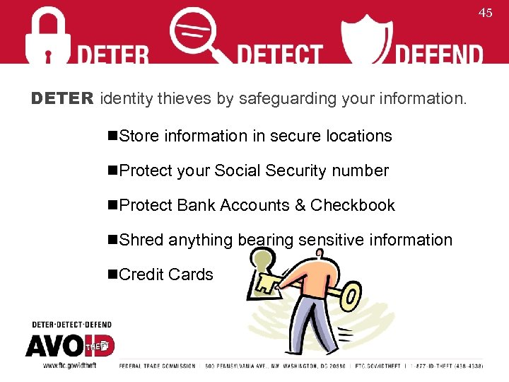 45 DETER identity thieves by safeguarding your information. n. Store information in secure locations