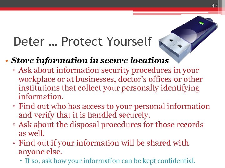 47 Deter … Protect Yourself • Store information in secure locations ▫ Ask about