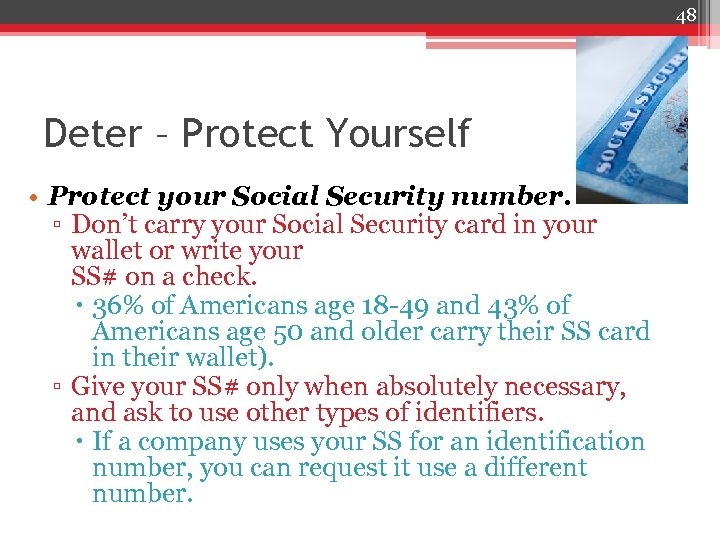 48 Deter – Protect Yourself • Protect your Social Security number. ▫ Don't carry