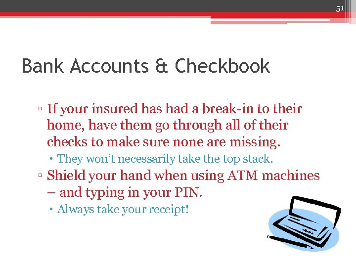 51 Bank Accounts & Checkbook ▫ If your insured has had a break-in to