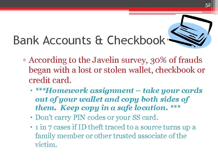 52 Bank Accounts & Checkbook ▫ According to the Javelin survey, 30% of frauds