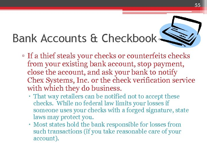 55 Bank Accounts & Checkbook ▫ If a thief steals your checks or counterfeits