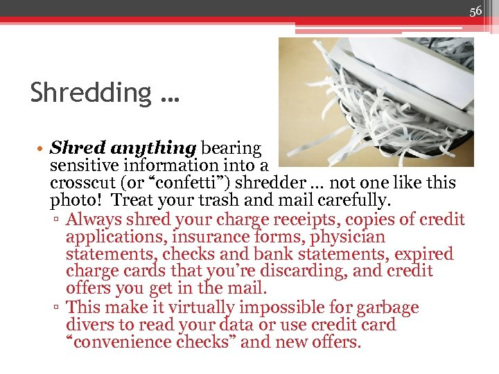 """56 Shredding … • Shred anything bearing sensitive information into a crosscut (or """"confetti"""")"""
