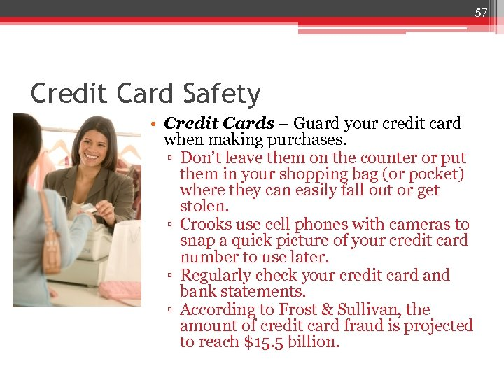 57 Credit Card Safety • Credit Cards – Guard your credit card when making