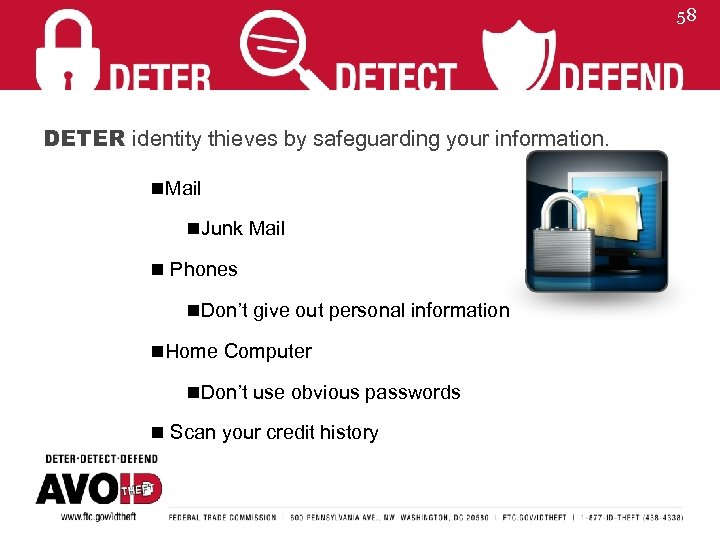 58 DETER identity thieves by safeguarding your information. n. Mail n. Junk Mail n