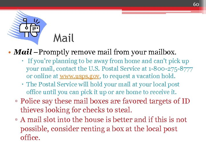 60 Mail • Mail –Promptly remove mail from your mailbox. If you're planning to
