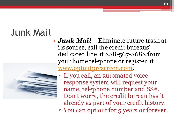 61 Junk Mail • Junk Mail – Eliminate future trash at its source, call