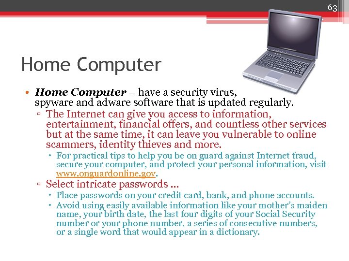 63 Home Computer • Home Computer – have a security virus, spyware and adware