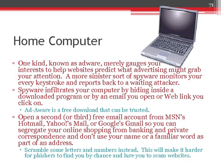 71 Home Computer ▫ One kind, known as adware, merely gauges your interests to