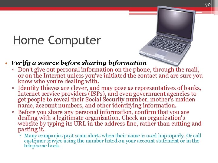 72 Home Computer • Verify a source before sharing information ▫ Don't give out