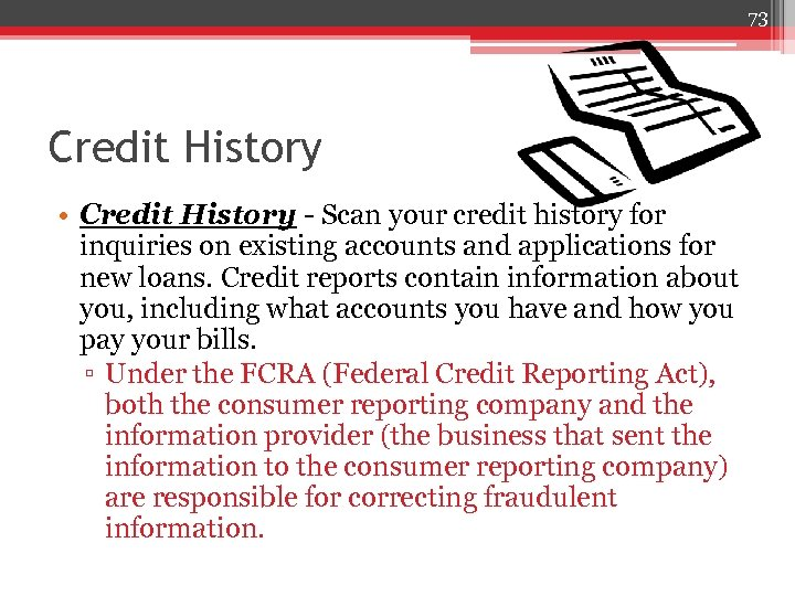 73 Credit History • Credit History - Scan your credit history for inquiries on